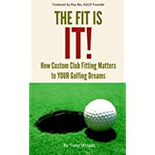 The Fit Is IT!! How Custom Club Fitting Matters To YOUR Golfing Dreams