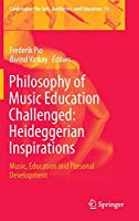 Philosophy of Music Education Challenged: Heideggerian Inspirations: Music, Education and Personal Development (Landscapes: the Arts, Aesthetics, and Education)