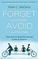 Forget the Drama, Avoid the Trauma: Your How-To (and How-not-to) Guide to Divorce