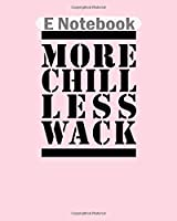 E Notebook: more chill less wack black and white  College Ruled - 50 sheets, 100 pages - 8 x 10 inches