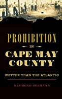 Prohibition in Cape May County: Wetter Than the Atlantic