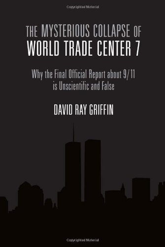 Download The Mysterious Collapse of World Trade Center 7: Why the Final Official Final Report About 9/11 Is Unscientific and False 1566567866