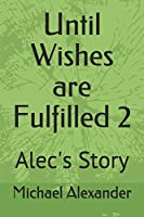 Until Wishes are Fulfilled 2: Alec's Story