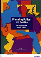 Planning Policy and Politics: Smart Growth and the States