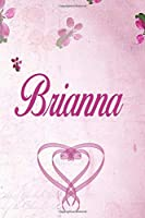 Brianna: Personalized Name Notebook/Journal Gift For Women & Girls 100 Pages (Pink Floral Design) for School, Writing Poetry, Diary to Write in, Gratitude Writing, Daily Journal or a Dream Journal.