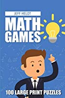 Math Games: Kakuro 9x9 Puzzles - 100 Large Print Puzzles (Math Brain Teasers For Adults)