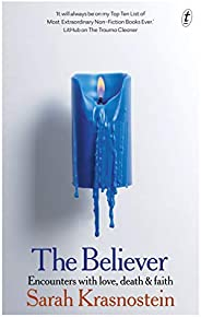 The Believer: Encounters with Love, Death & F