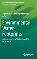 Environmental Water Footprints: Concepts and Case Studies from the Food Sector (Environmental Footprints and Eco-design of Products and Processes)