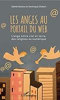 Les anges au portail du web: L'ange entre ciel et terre, des religions au numérique