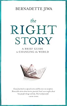 The Right Story: A brief guide to changing the world by [Jiwa, Bernadette]
