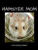 Hamster Mom 2020 Weekly Planner: A 52-Week Calendar For Pet Owners
