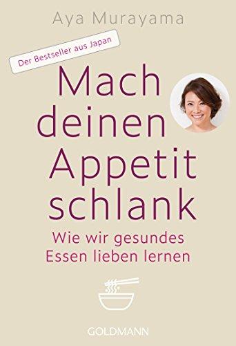 Mach deinen Appetit schlank: Wie wir gesundes Essen lieben lernen - Der Bestseller aus Japan (German Edition)