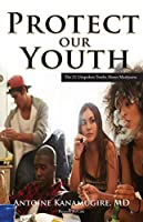 Protect Our Youth: The 21 Unspoken Truths about Marijuana