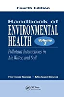 Handbook of Environmental Health, Fourth Edition, Volume II: Pollutant Interactions in Air, Water, and Soil (Volume 2)