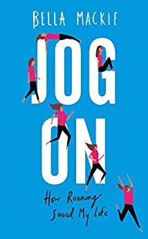 Jog On: How Running Saved My Life by [Mackie, Bella]