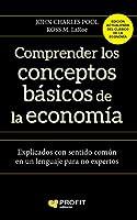 Comprender los conceptos básicos de la economía : explicados con sentido común en un lenguaje para no expertos