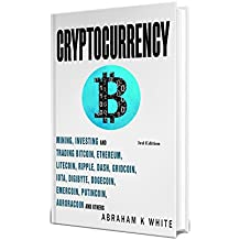 Cryptocurrency 2018: Mining, Investing and Trading in Blockchain, including Bitcoin, Ethereum, Litecoin, Ripple, Dash, Dogecoin, Emercoin, Putincoin, Auroracoin and others (Fintech) [3rd Edition]