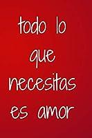 """todo lo que necesitas es amor: Regalos para el Día de San Valentín para él / ella ~ Cuaderno en rústica forrado, 6 """"x 9"""""""
