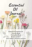 Essential Oil Journal: Journal,notebook,diary for Essential oil lover and women,girls , recipes included, cover holidays, all season,lovely,natural,mixed and blends,flower cover Vol.4 画像