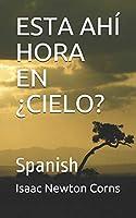 ESTA AHÍ  HORA  EN  ¿CIELO?: Spanish