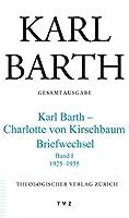 Karl Barth Gesamtausgabe: Abteilung V: Briefe. Band 45: Karl Barth - Charlotte Von Kirschbaum. 1925-1935 Band I