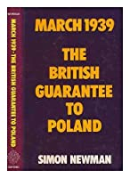 March 1939: The British Guarantee to Poland: Study in the Continuity of British Foreign Policy