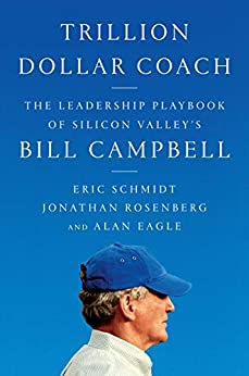 [Schmidt, Eric, Rosenberg, Jonathan, Eagle, Alan]のTrillion Dollar Coach: The Leadership Playbook of Silicon Valley's Bill Campbell (English Edition)