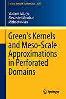 Green's Kernels and Meso-Scale Approximations in Perforated Domains (Lecture Notes in Mathematics)