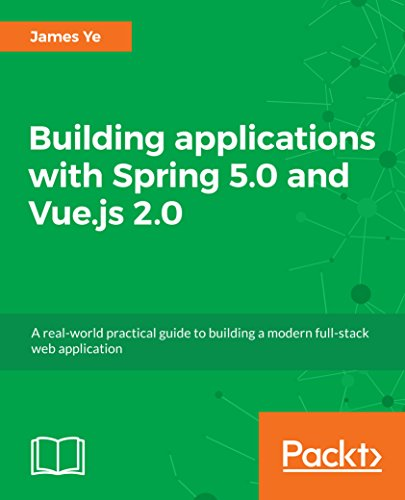 Building applications with Spring 5.0 and Vue.js 2.0: A real-world practical guide to building a modern full-stack web application
