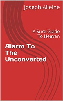 Alarm To The Unconverted: A Sure Guide To Heaven by [Alleine, Joseph]