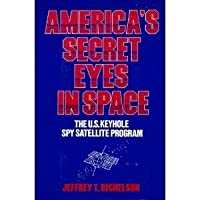 America's Secret Eyes in Space: The U.S. Keyhole Satellite Program