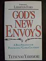 God's New Envoys: A Bold Strategy for Penetrating Closed Countries