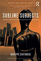 Sublime Subjects (The New Library of Psychoanalysis 'Beyond the Couch' Series)