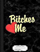 Bitches Love Me Composition Notebook: College Ruled 9¾ x 7½ 100 Sheets 200 Pages For Writing