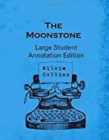 The Moonstone: Large Student Annotation Edition: Formatted with wide spacing, wide margins and extra pages between chapters for your own notes and responses (Write-on Literature)