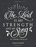 The Lord Is My Strength And My Song Psalm 118:14 2020 Planner: Weekly Planner with Christian Bible Verses or Quotes Inside (Calendar Year 2020 January to December)