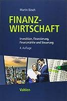 Finanzwirtschaft: Investition, Finanzierung, Finanzmaerkte und Steuerung