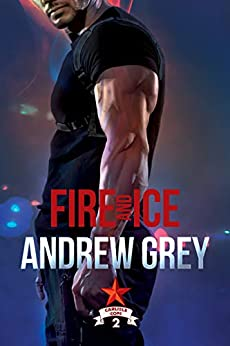 Fire and Ice (Carlisle Cops Book 2) by [Grey, Andrew]