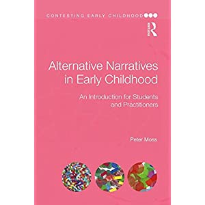 Alternative Narratives in Early Childhood: An Introduction for Students and Practitioners (Contesting Early Childhood)