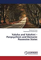 Yaksha and Yakshini - Panpsychism and Demonic Possessive States