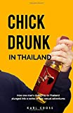Chick Drunk in Thailand: How one man's diving trip to Thailand plunged into a series of epic sexual adventures.