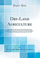 Dry-Land Agriculture: Papers Read at the Second Annual Meeting of the Cooperative Experiment Association of the Great Plains Area Held at Manhattan Kans. June 26-27 1907 (Classic Reprint)【洋書】 [並行輸入品]