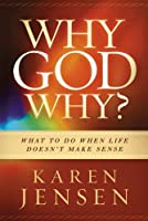 Why God Why?: What to Do When Life Doesn't Make Sense