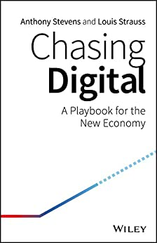 Chasing Digital: A Playbook for the New Economy by [Stevens , Anthony, Strauss , Louis]
