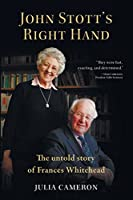 John Stott's Right Hand: The Untold Story of Frances Whitehead