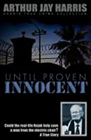 Until Proven Innocent: Could the real-life Kojak help save a man from the electric chair? (Harris True Crime Collection)