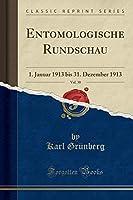 Entomologische Rundschau, Vol. 30: 1. Januar 1913 Bis 31. Dezember 1913 (Classic Reprint)