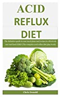 Acid Reflux Diet: The definitive guide to easy meal plans and recipes to effectively cure and heal GERD (The complete acid reflux diet plan book)