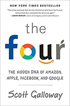 [Galloway, Scott]のThe Four: The Hidden DNA of Amazon, Apple, Facebook, and Google (English Edition)