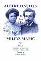 Albert Einstein Mileva Maric: The Love Letters
